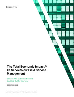 Forrester Study: The Total Economic Impact of ServiceNow Field Service Management