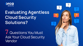 Evaluating Agentless Cloud Security Solutions? : 7 Questions You Must Ask Your Cloud Security Vendor