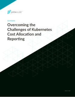 Overcoming the Challenges of Kubernetes Cost Allocation and Reporting
